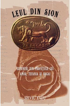 Leul din Sion - Expuneri din profeţiile lui Amos, Ţefania şi Hagai