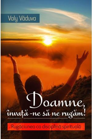 Doamne, învaţă-ne să ne rugăm!