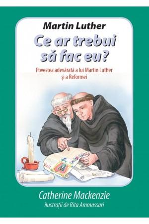 Martin Luther-Ce ar trebui sa fac eu-Catherine Mackenzie-front cover