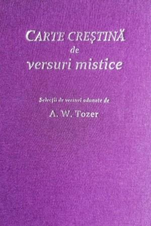 Carte creștină de versuri mistice. Selecții de versuri adunate de A. W. Tozer