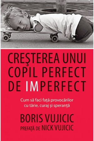 Cresterea unui copil perfect de imperfect-Boris Vujicic-front cover