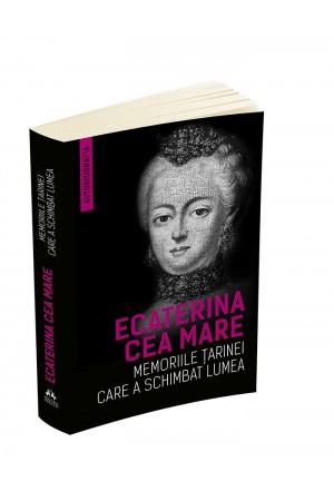 Ecaterina cea Mare - Memoriile țarinei care a schimbat lumea