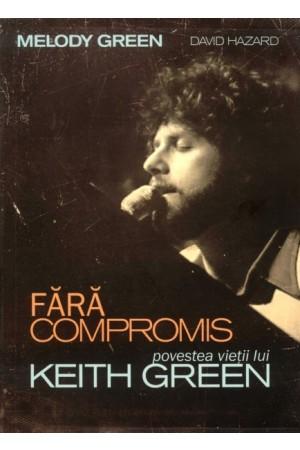 Fără compromis - povestea vieți lui Keith Green