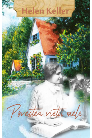Helen Keller - Povestea vieții mele