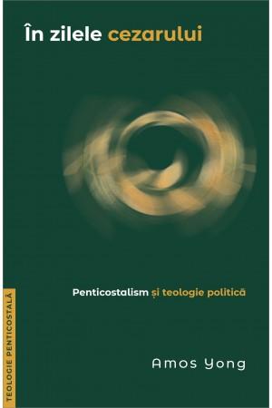 În zilele cezarului. Penticostalism și teologie politică