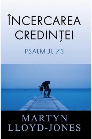 Încercarea credinței. Psalmul 73