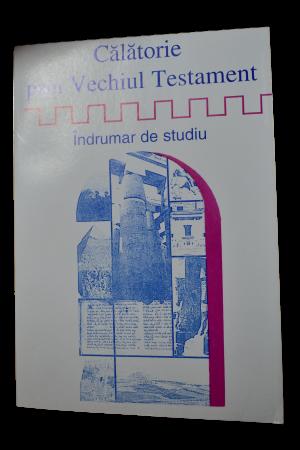 Călătorie prin Vechiul Testament - îndrumar de studiu