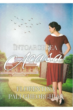 Întoarcerea acasă - de Florentina Pali Gheorghiaș
