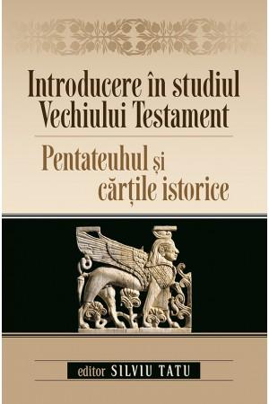 Introducere în studiul Vechiului Testament. Pentateuhul și cărțile istorice