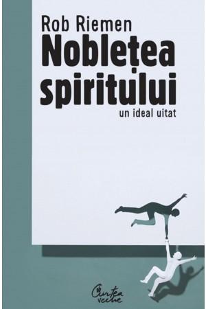 Noblețea spiritului. Un ideal uitat