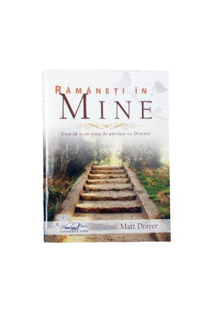 Rămâneți în Mine - Cum să ai timp de părtășie cu Domnul