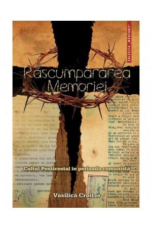 Răscumpărarea memoriei: Cultul Penticostal în perioada comunistă