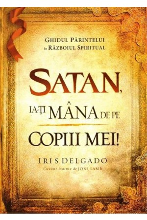 Satan, ia-ți mâna de pe copiii mei!