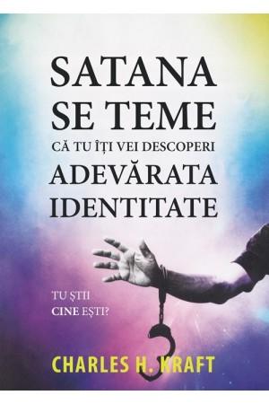 Satana se teme că tu îți vei descoperi adevărata identitate