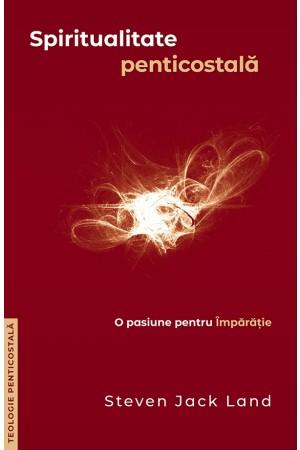 Spiritualitate penticostală. O pasiune pentru Împărăţie