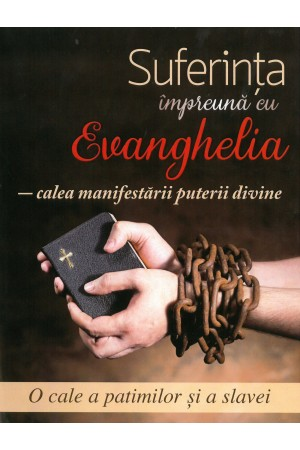 Suferința împreună cu Evanghelia - calea manifestării puterii divine
