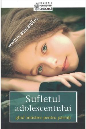 Sufletul adolescentului - ghid antistres pentru părinți