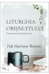 Liturghia obișnuitului: Practici sacre în viața de zi cu zi