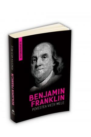 Benjamin Franklin - Povestea vieții mele