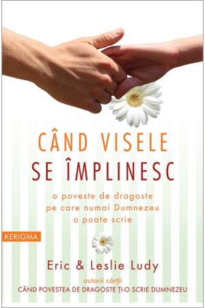 Cand visele se implinesc-Eric & Leslie Ludy_front cover