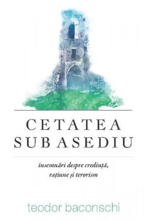 Cetatea sub asediu: însemnări despre credință, rațiune și terorism