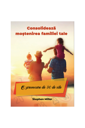 Consolidează moștenirea familiei tale