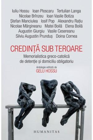 Credință sub teroare. Memorialistica greco-catolică de detenție și domiciliu obligatoriu