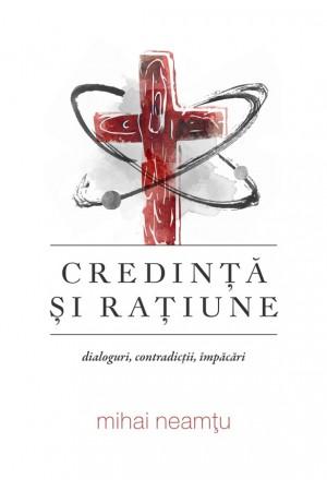 Credință și rațiune: dialoguri, contradicții, împăcări
