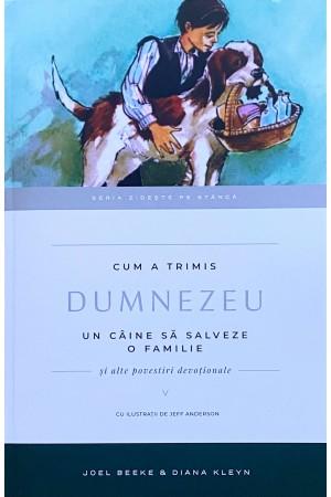 """Cum a trimis Dumnezeu un câine să salveze o familie - seria """"Zidește pe stâncă"""", vol. 5"""