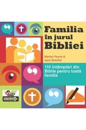 Familia în jurul Bibliei. 110 întâmplări din Biblie pentru toată familia