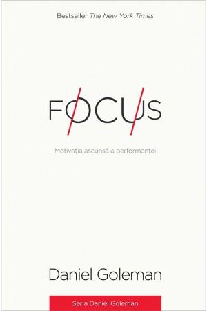 Focus. Motivația ascunsă a performanței
