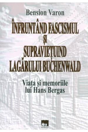 Înfruntând fascismul și supraviețuind lagărului Buchenwald - viața și memoriile lui Hans Bergas