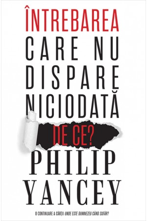 Întrebarea care nu dispare niciodata: De ce? - Philip Yancey-front cover