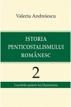 Istoria penticostalismului românesc - Volumul 2:  Lucrările puterii lui Dumnezeu