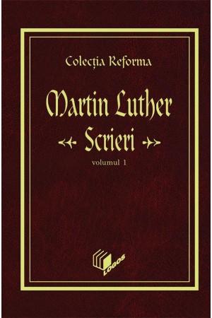 REFORMA - LUTHER: Scrieri, volumul 1