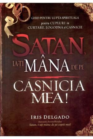 Satan, ia-ți mâna de pe căsnicia mea. Ghid pentru lupta spirituală pentru cupluri în curtare, logodnă și căsnicie