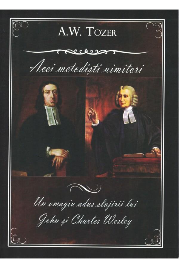 Acei metodiși uimitori. Un omagiu adus slujirii lui John și Charles Wesley