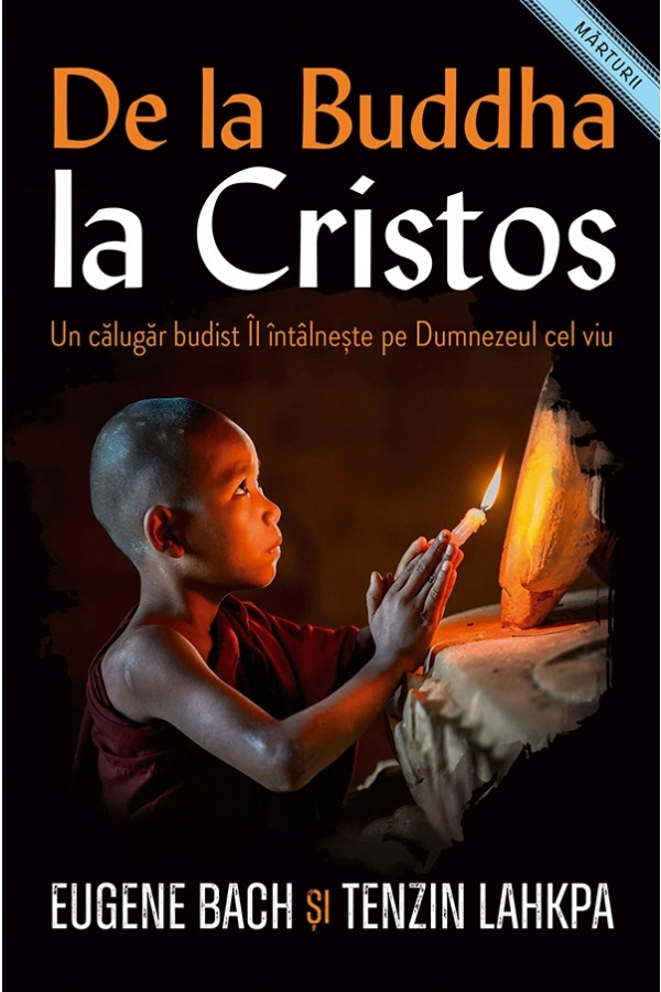 De la Buddha la Cristos. Un călugăr budist Îl întâlnește pe Dumnezeul cel viu