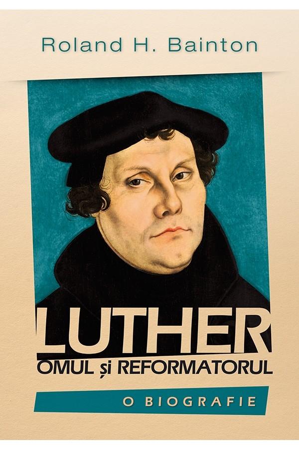 Luther - omul și reformatorul