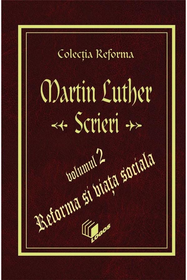 REFORMA - LUTHER: Scrieri, volumul 2