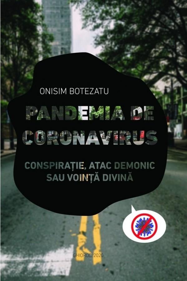 Pandemia de coronavirus. Conspirație, atac demonic sau voință divină