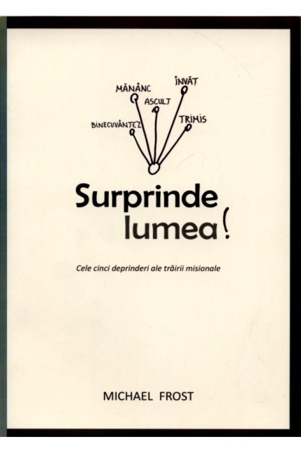 Surprinde lumea! - Cele cinci deprinderi ale trăirii misionale